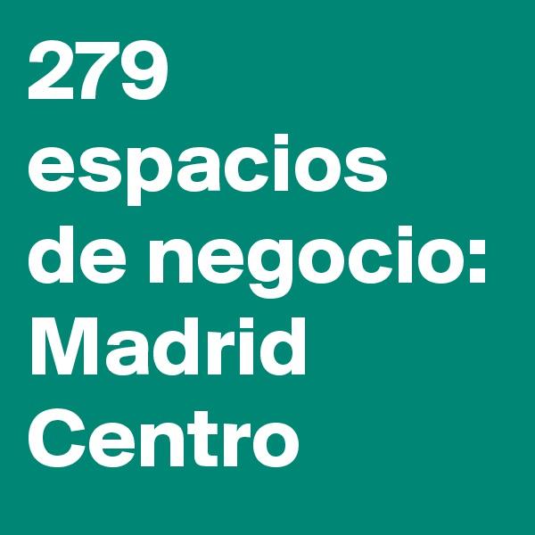 279 espacios de negocio: Madrid Centro