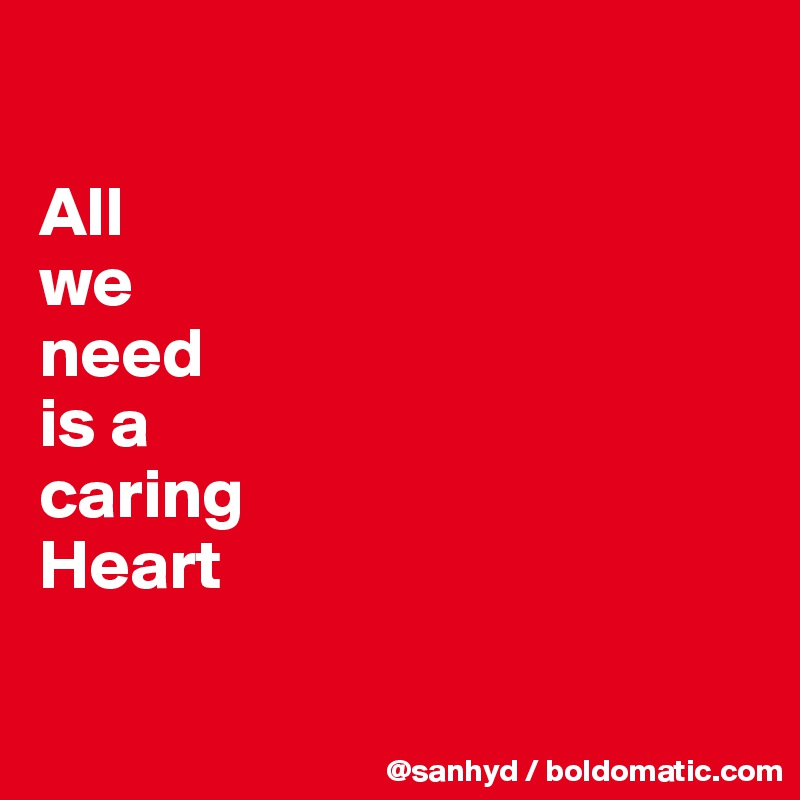 All we need is a caring Heart