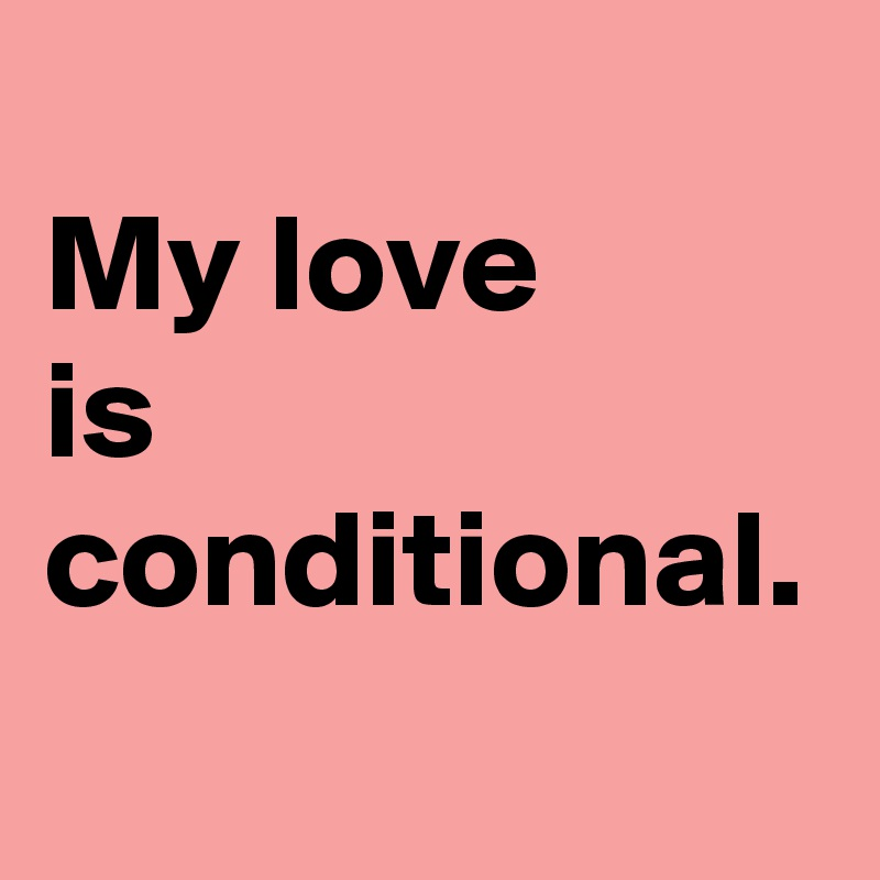 My love  is  conditional.