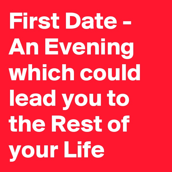 First Date - An Evening which could lead you to the Rest of your Life
