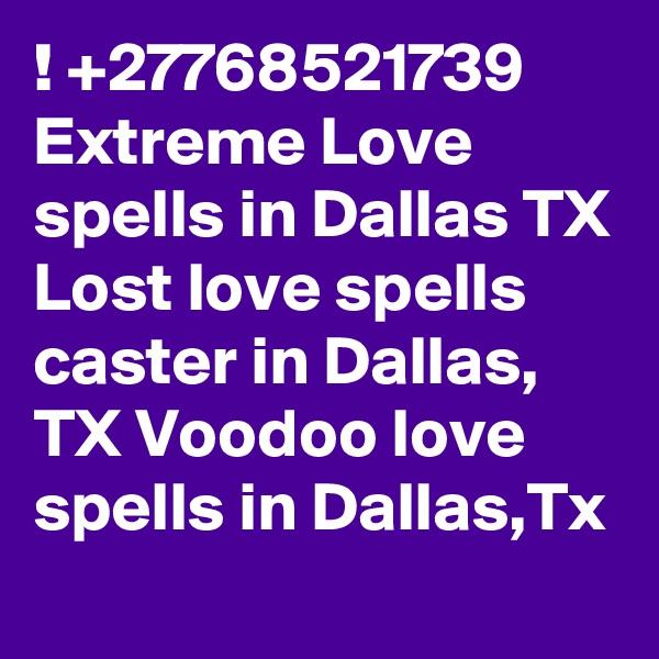 ! +27768521739 Extreme Love spells in Dallas TX Lost love spells caster in Dallas, TX Voodoo love spells in Dallas,Tx