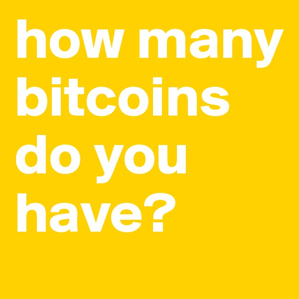 how many bitcoins do you have?