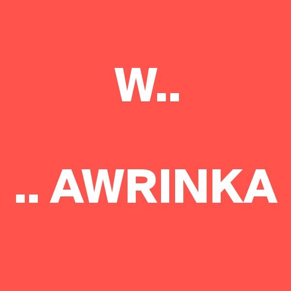 W..  .. AWRINKA