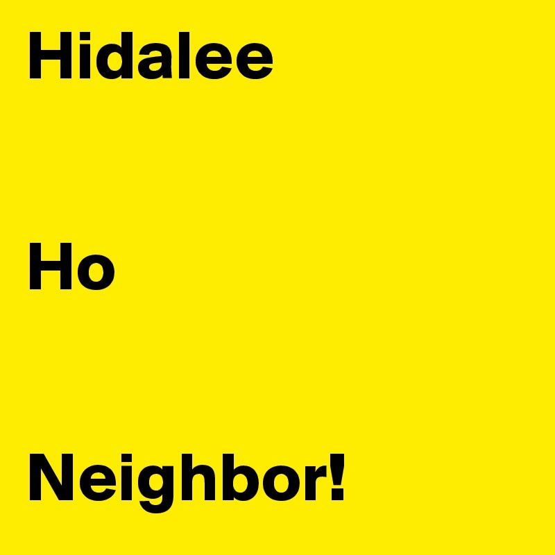 Hidalee    Ho   Neighbor!