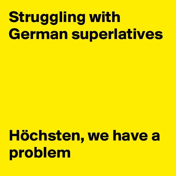 Struggling with German superlatives      Höchsten, we have a problem