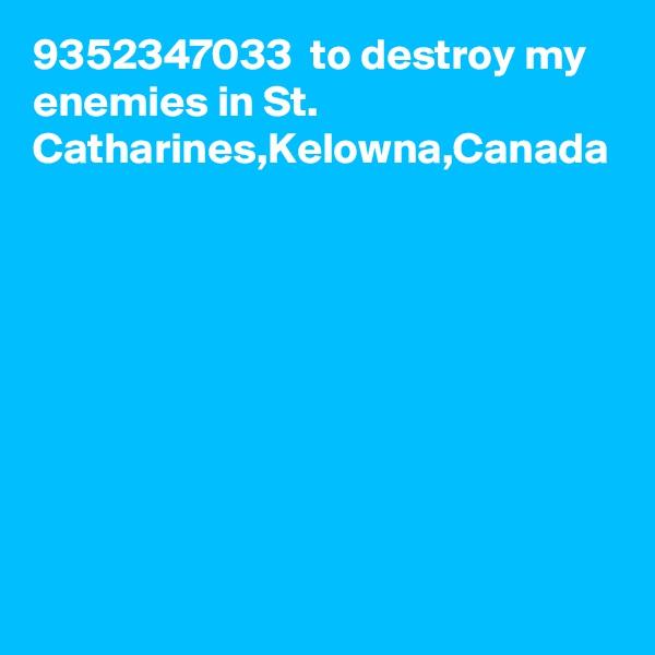 9352347033  to destroy my enemies in St. Catharines,Kelowna,Canada