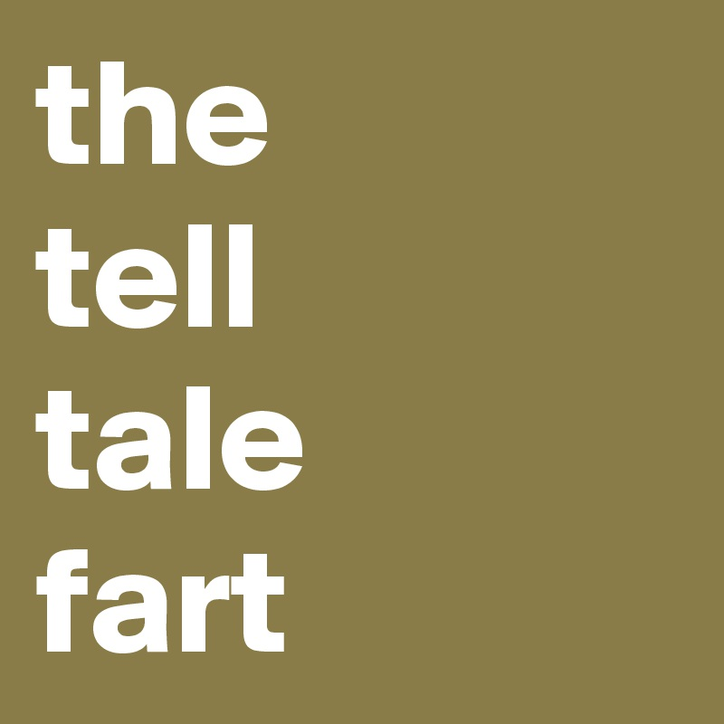 the  tell  tale  fart