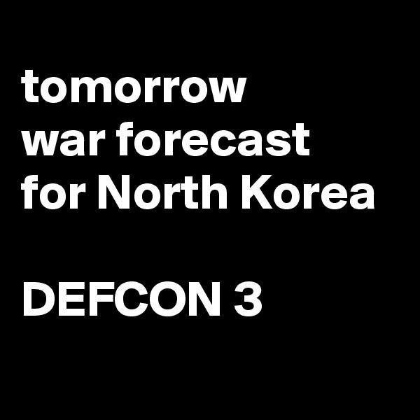 tomorrow war forecast for North Korea  DEFCON 3