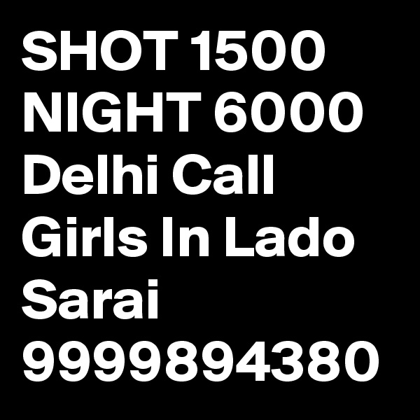 SHOT 1500 NIGHT 6000 Delhi Call Girls In Lado Sarai 9999894380