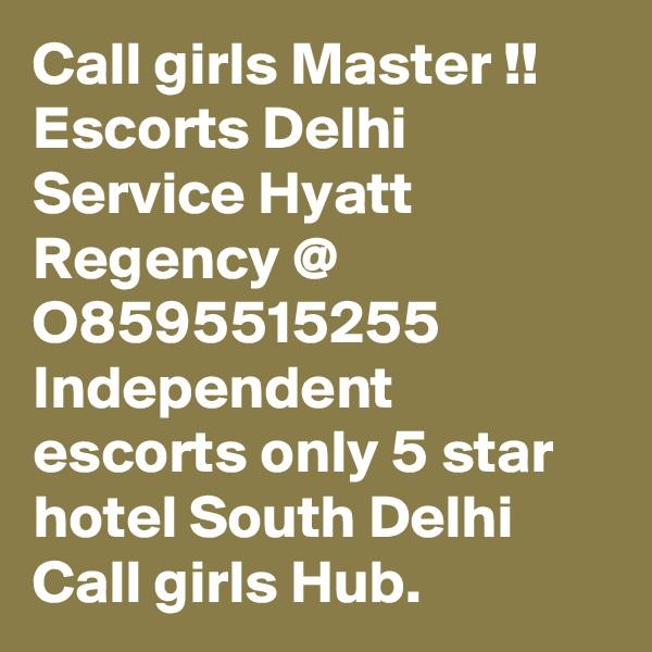 Call girls Master !! Escorts Delhi Service Hyatt Regency @ O8595515255 Independent escorts only 5 star hotel South Delhi Call girls Hub.