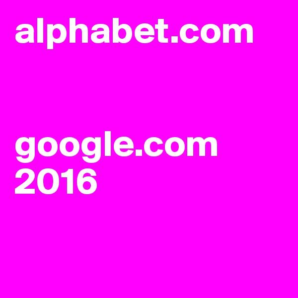 alphabet.com   google.com 2016