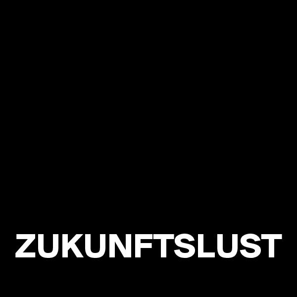 ZUKUNFTSLUST