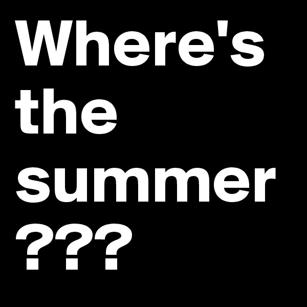 Where's the summer???