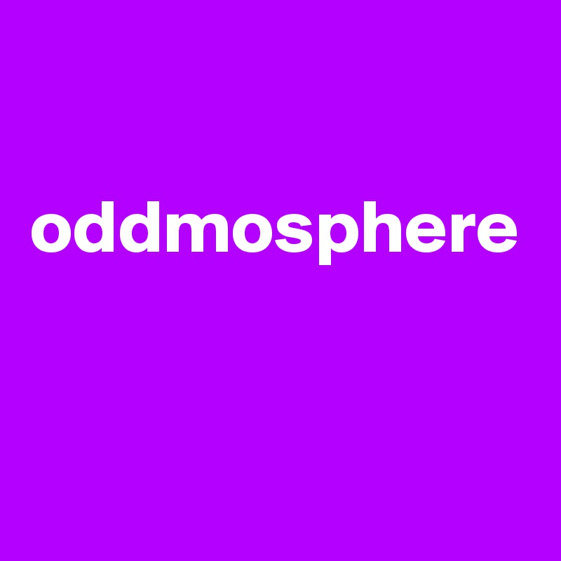 oddmosphere