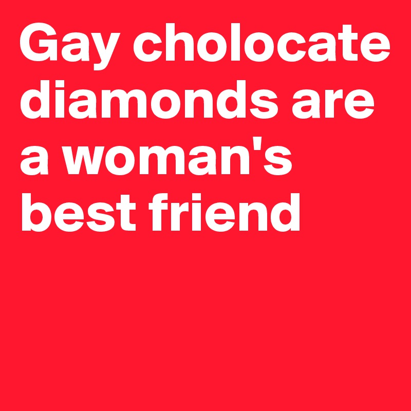 diamonds are indeed a womans best friend