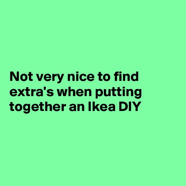 Not very nice to find extra's when putting together an Ikea DIY
