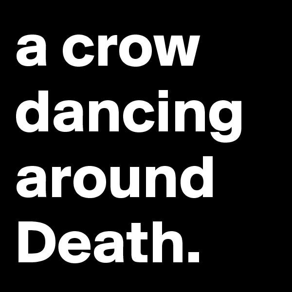 a crow dancing around Death.