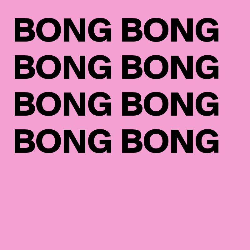 BONG BONG BONG BONG BONG BONG BONG BONG