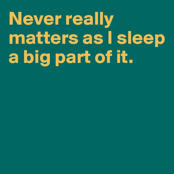 Never really matters as I sleep a big part of it.