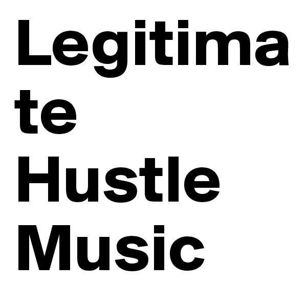Legitimate Hustle Music
