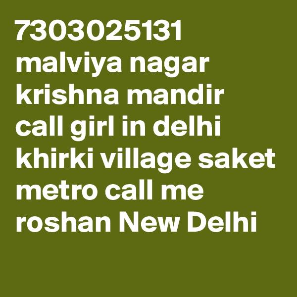 7303025131 malviya nagar krishna mandir call girl in delhi khirki village saket metro call me roshan New Delhi