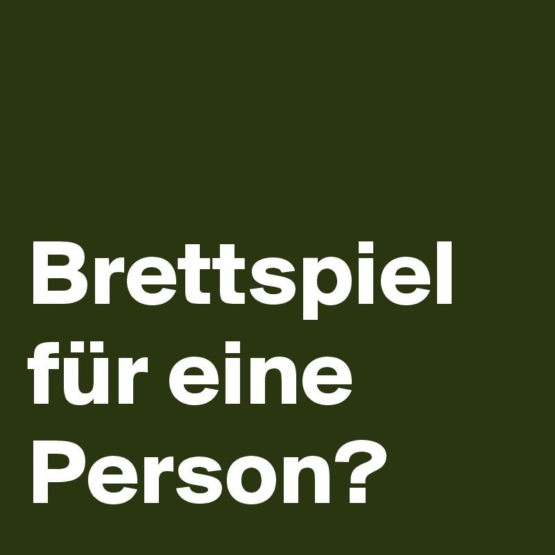 brettspiel für eine person?  post by mascho on boldomatic ~ Kaffeemaschine Für Eine Person