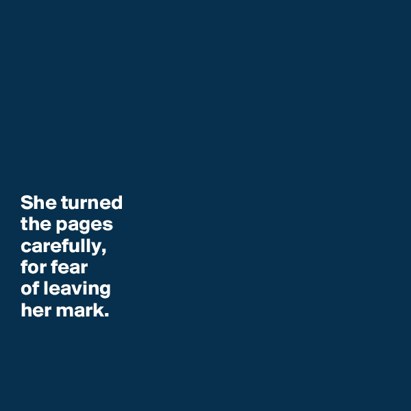 She turned  the pages  carefully,  for fear  of leaving  her mark.