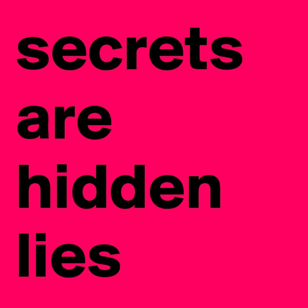secrets are hidden lies