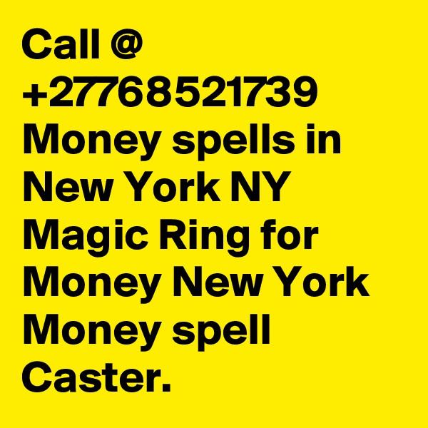 Call @ +27768521739 Money spells in New York NY Magic Ring for Money New York Money spell Caster.