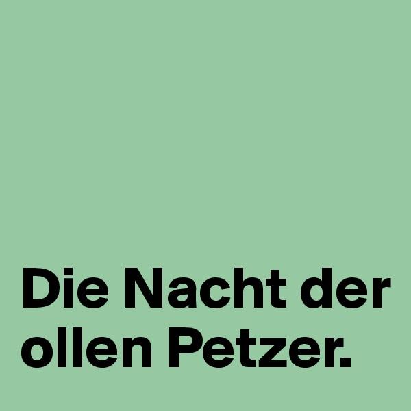Die Nacht der ollen Petzer.