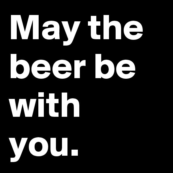 May the beer be with you.