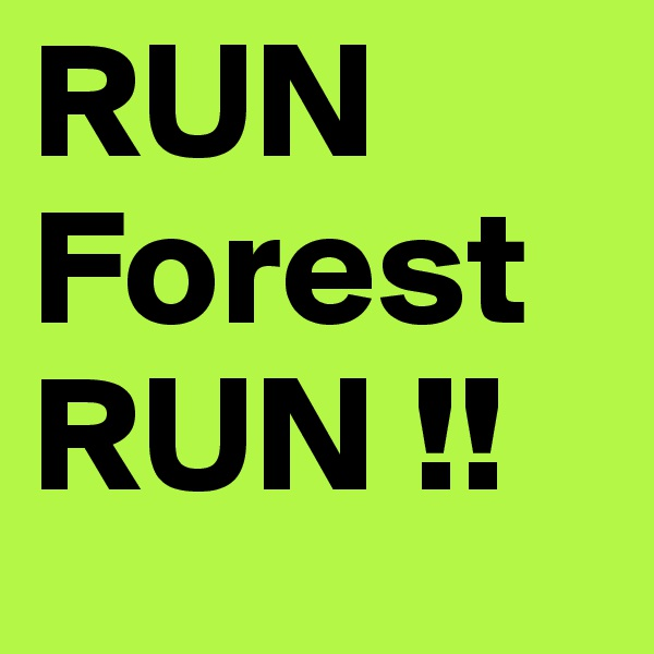 RUN Forest RUN !!