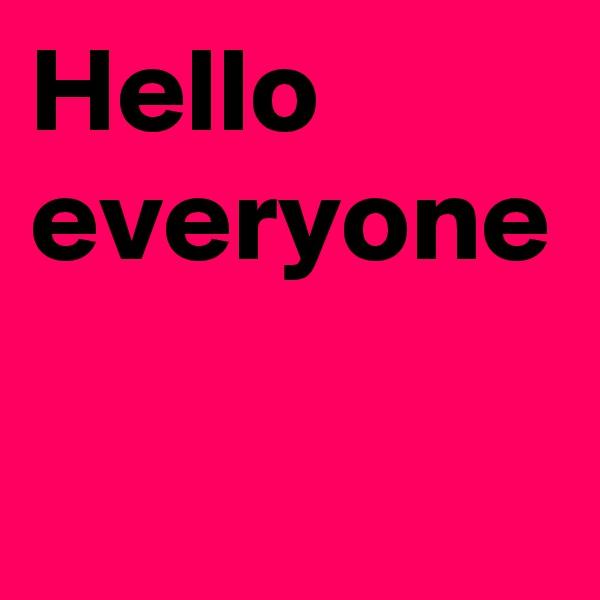 Hello everyone