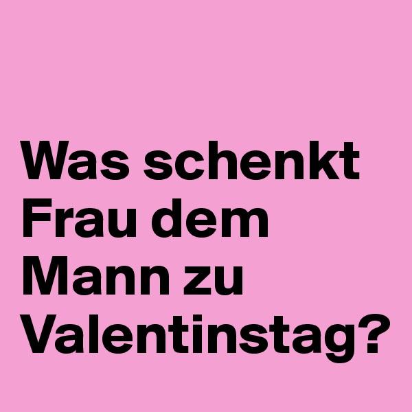 Was schenkt Frau dem Mann zu Valentinstag?