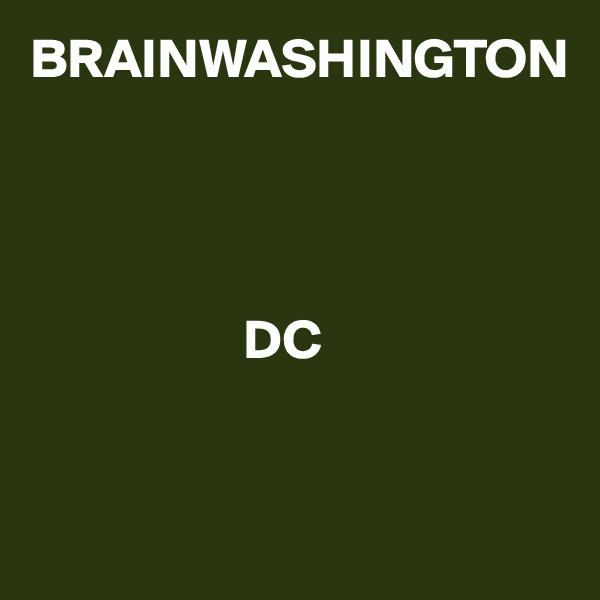 BRAINWASHINGTON                        DC