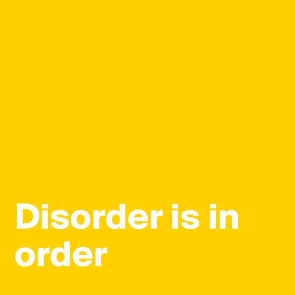 Disorder is in order