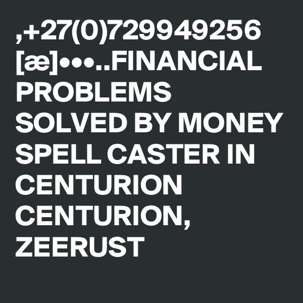 ,+27(0)729949256 [æ]•••..FINANCIAL PROBLEMS SOLVED BY MONEY SPELL CASTER IN CENTURION CENTURION, ZEERUST