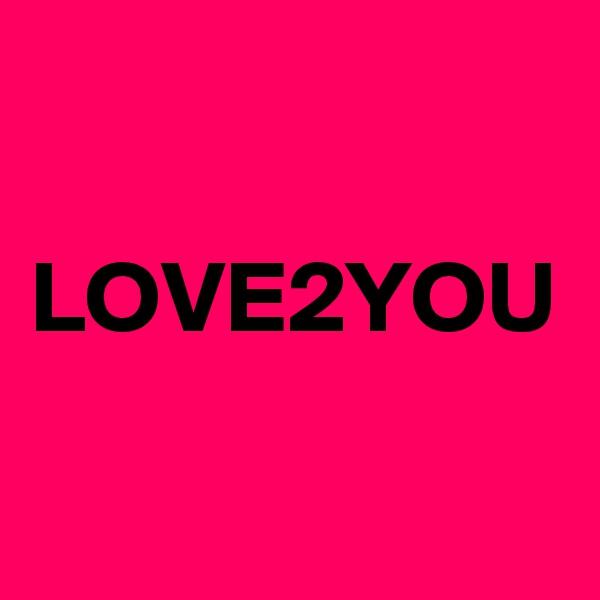 LOVE2YOU