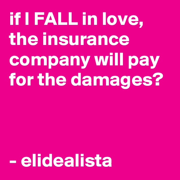 if I FALL in love, the insurance company will pay for the damages?    - elidealista