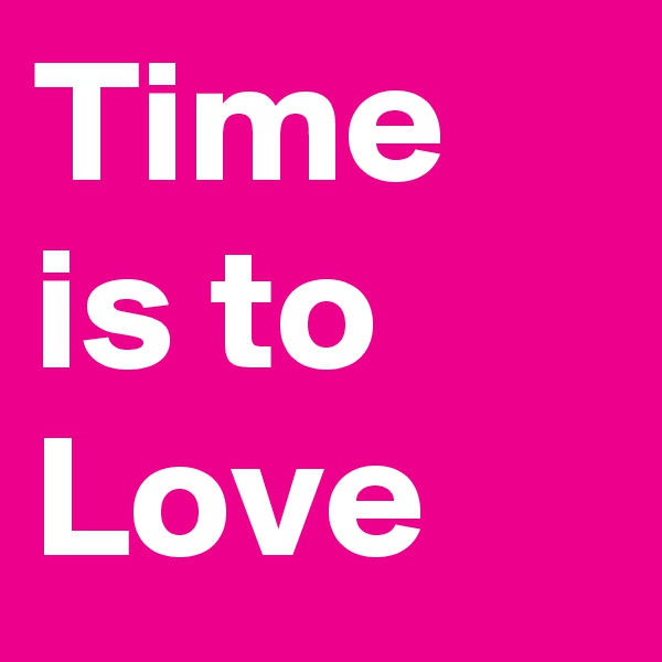 Time is to Love