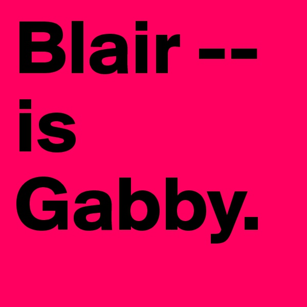 Blair -- is Gabby.