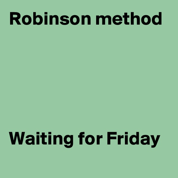 Robinson method      Waiting for Friday
