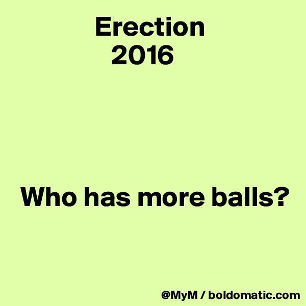 Erection                        2016      Who has more balls?