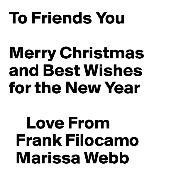 To Friends You  Merry Christmas and Best Wishes for the New Year       Love From   Frank Filocamo    Marissa Webb