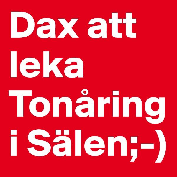 Dax att leka Tonåring i Sälen;-)