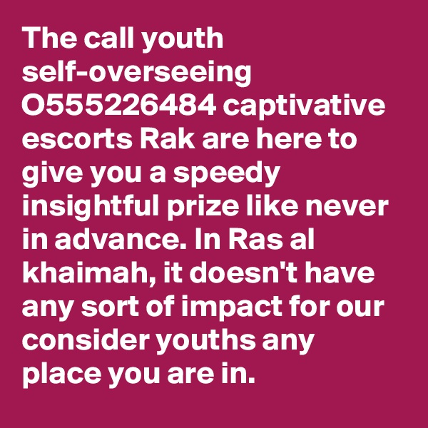 The call youth self-overseeing O555226484 captivative escorts Rak are here to give you a speedy insightful prize like never  in advance. In Ras al khaimah, it doesn't have any sort of impact for our consider youths any place you are in.