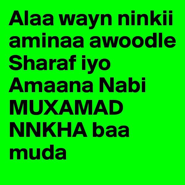 Alaa wayn ninkii aminaa awoodle  Sharaf iyo Amaana Nabi MUXAMAD NNKHA baa muda