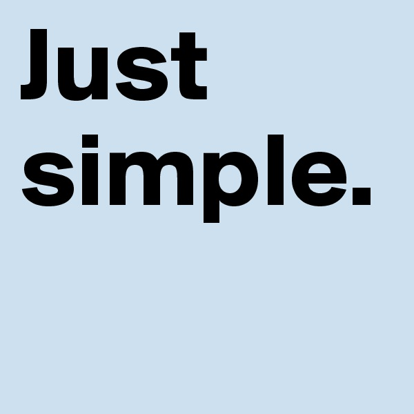 Just simple.