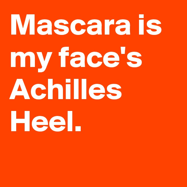 Mascara is my face's Achilles Heel.
