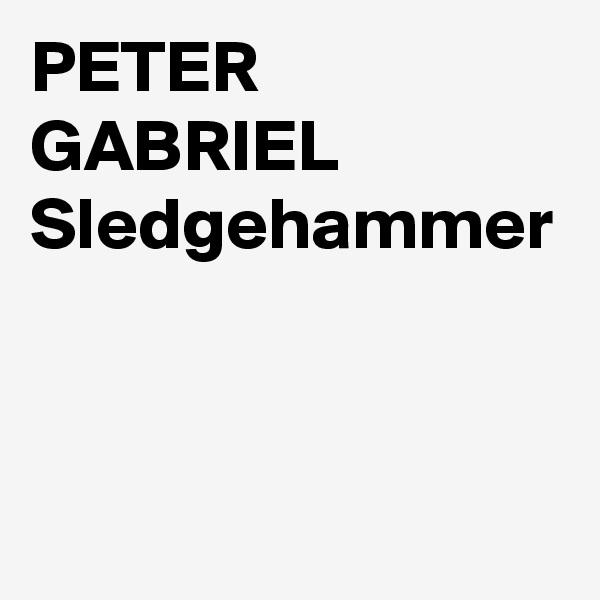 PETER GABRIEL Sledgehammer